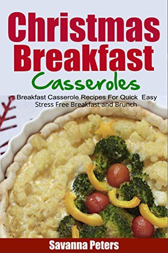 Christmas Breakfast Casseroles:  Breakfast Casserole Recipes For Quick & Easy, Stress Free Breakfast and Brunch by Savanna Peters http://www.amazon.com/dp/B017X2A0GQ/ref=cm_sw_r_pi_dp_pMTuwb0EAWEBN