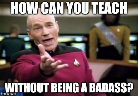 Star Trek Badassery Badassteacher Pharmacy Humor Teacher Memes Classroom Memes