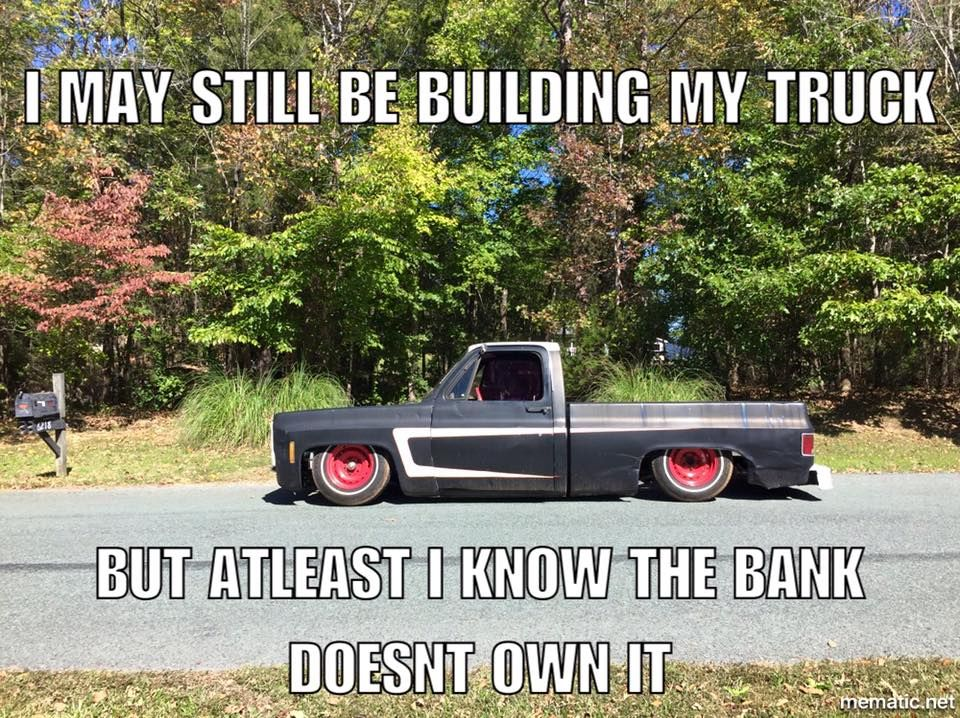 I May Still Be Building My Truck But At Least I Know The Bank