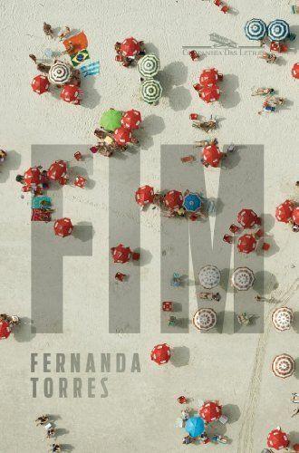 Fim por Fernanda Torres, O livro focaliza a história de um grupo de cinco amigos cariocas. Eles rememoram as passagens marcantes de suas vidas: festas, casamentos, separações, manias, inibições, arrependimentos.