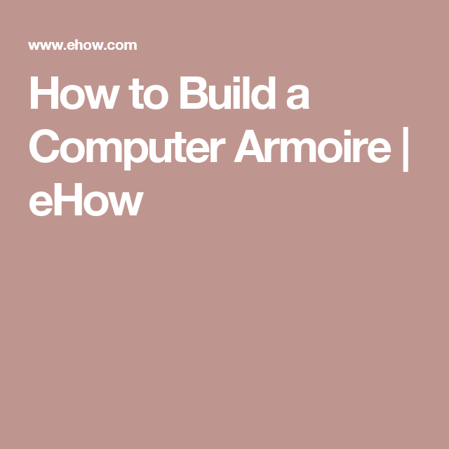 How to Build a Computer Armoire   eHow
