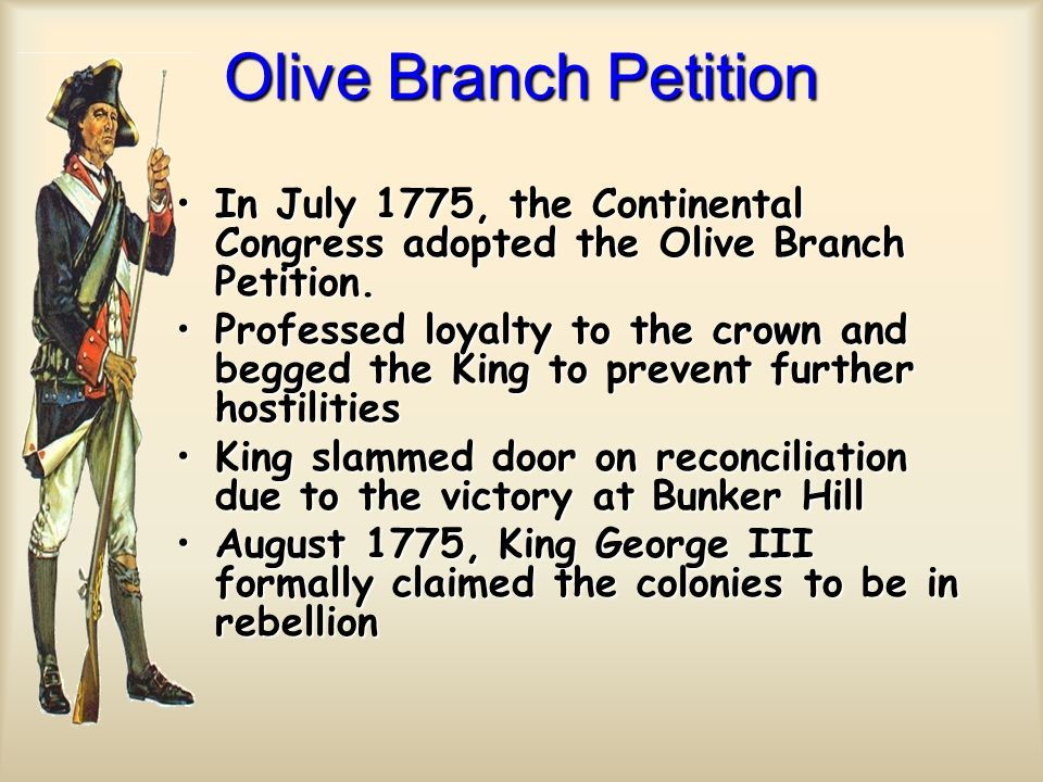 olive branch petition The olive branch petition was adopted by the second continental congress on july 5 1775 in a final attempt to avoid a fullon war between great britain and t.
