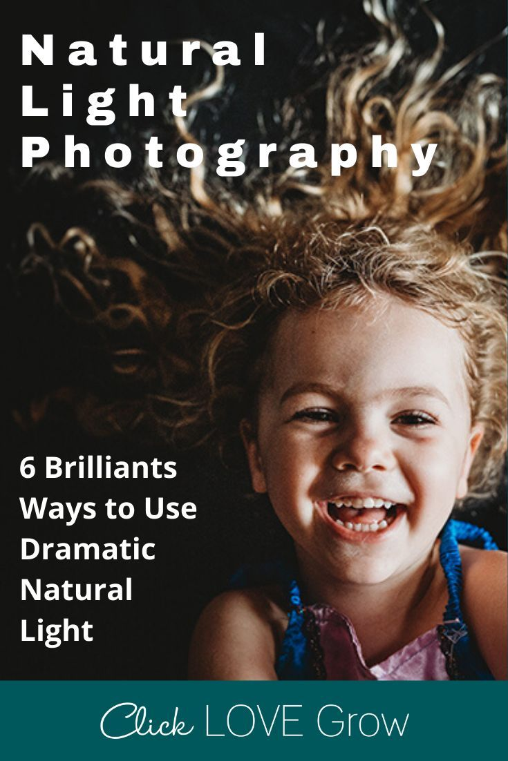 6 Brilliants Ways to Use Dramatic Natural Light   Click Love Grow