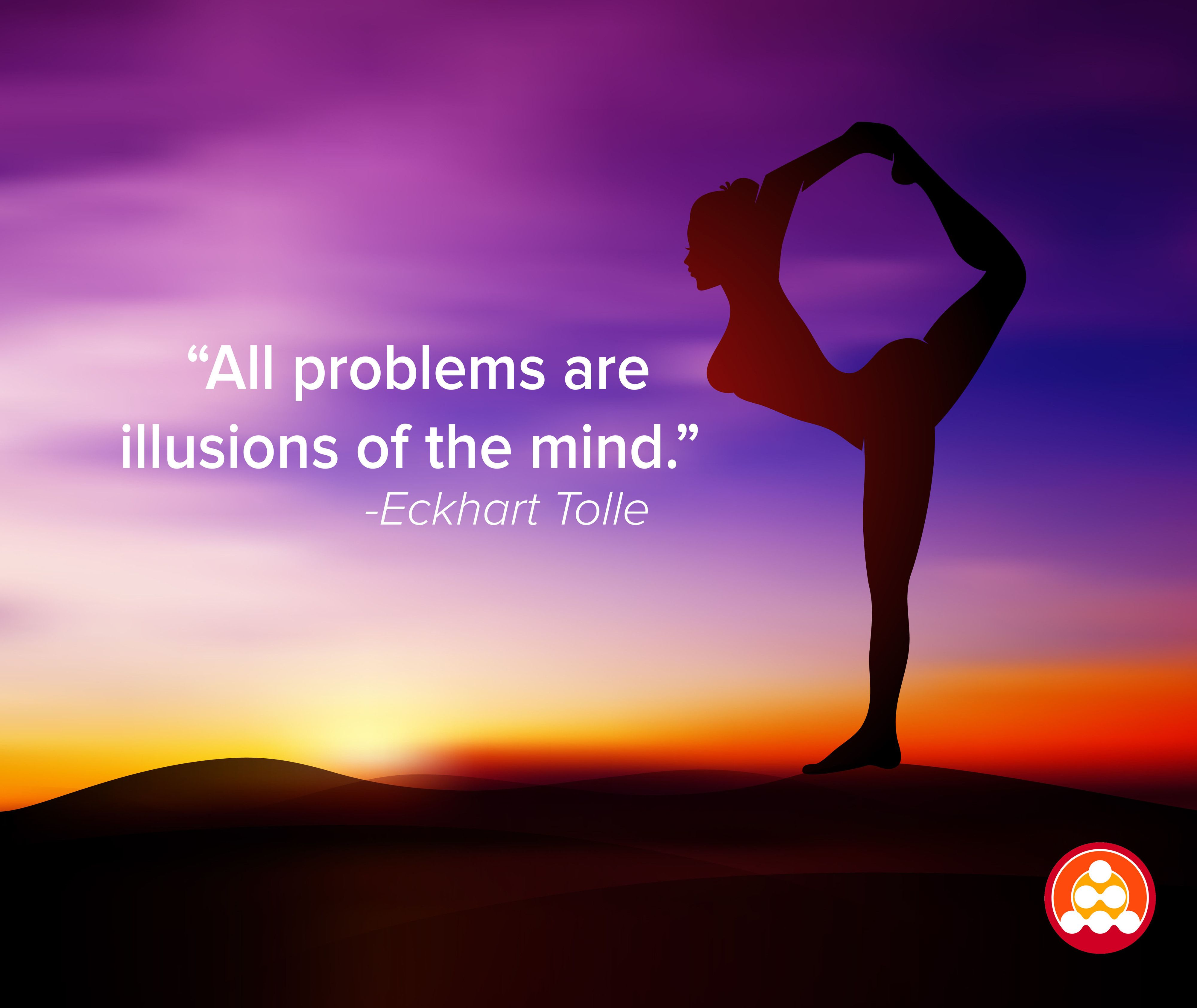Merveilleux Inspirational · Quote Of The Week U0027All Problems Are Illusions Of The Mindu0027
