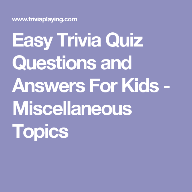 Easy Trivia Quiz Questions and Answers For Kids