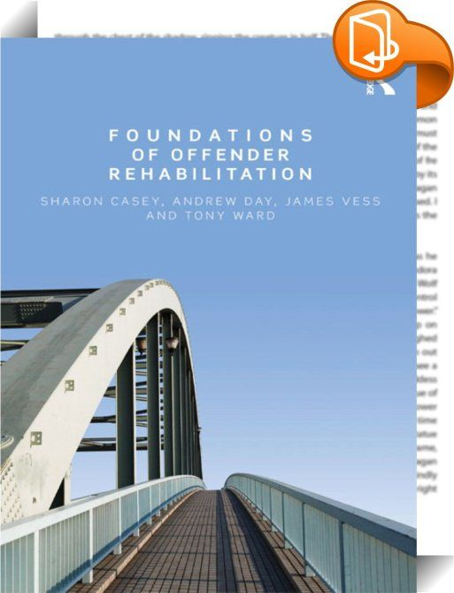 "Foundations of Offender Rehabilitation    ::  <P>The past three decades has seen dramatic changes in the way in which the criminal justice system responds to those who break the law. The old claim in the field of correctional psychology that ""nothing works"" has strongly been refuted in the face of evidence from rehabilitation programmes that do make a difference. The graduate student in forensic psychology could easily be overwhelmed by the plethora of information now available. </P> <..."