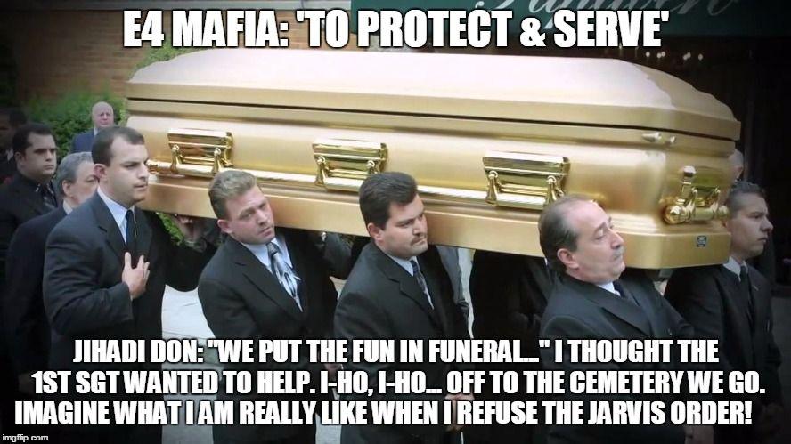 """E4 MAFIA """"We put the FUN in funeral..."""" Meme Generator"""