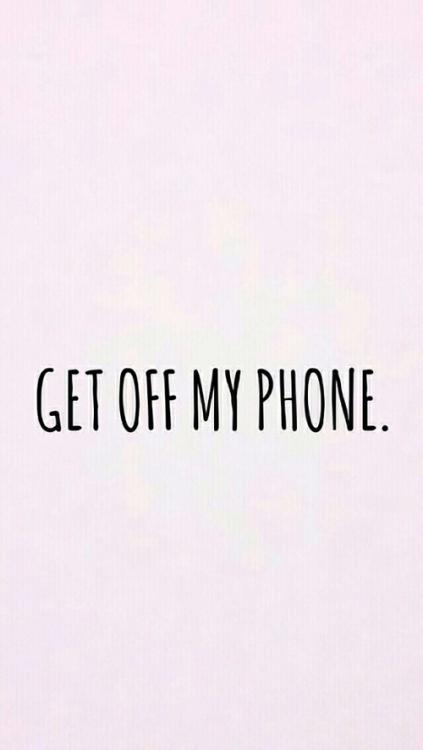 Get Off My Phone IPhone Wallpaper