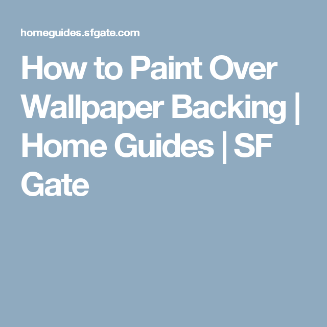How to Paint Over Wallpaper Backing DIY Oak mites