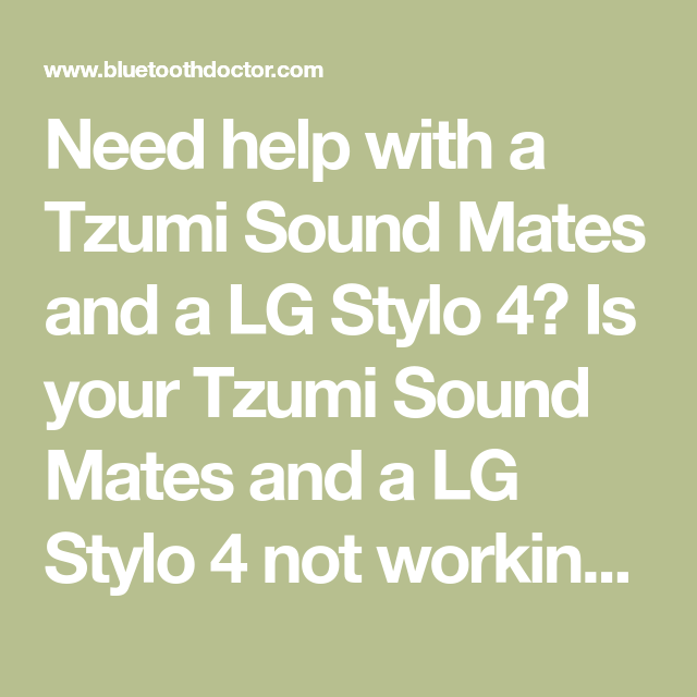 Need help with a Tzumi Sound Mates and a LG Stylo 4? Is your