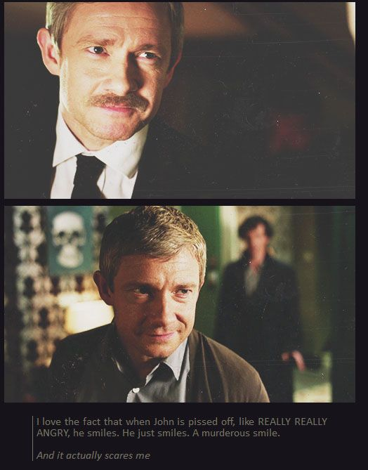 """I love the fact that when John is pissed off, like REALLY REALLY ANGRY, he smiles. He just smiles. A murderous smile."""