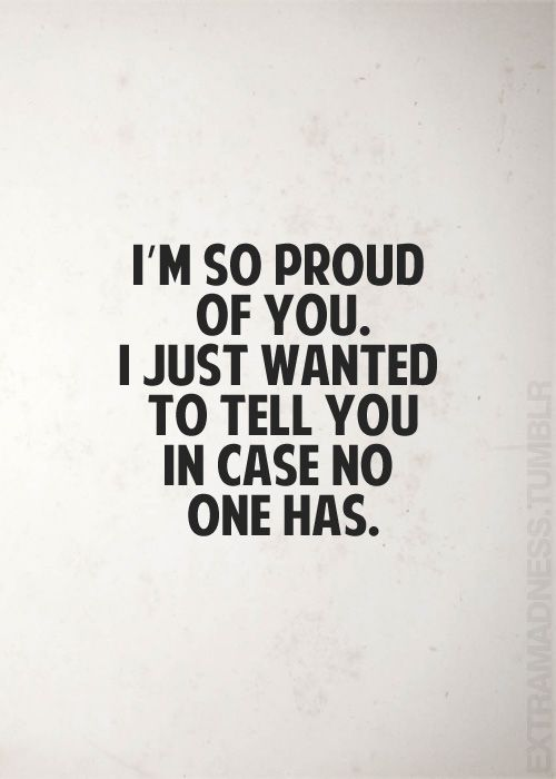 Proud Of You Quotes Custom I'm So Proud Of Youi Just Wanted To Tell You In Case No One Has