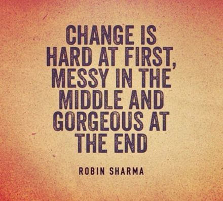 Change Is Hard At First Messy In The Middle And Gorgeous At The End Life  Quotes Quotes Quote Tumblr Life Quotes And Sayings