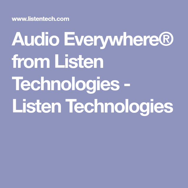 Listen Everywhere Listen Technologies Technology Listening Audio
