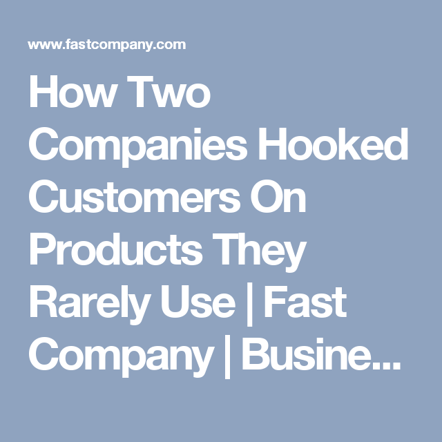 How Two Companies Hooked Customers On Products They Rarely Use | Fast Company | Business + Innovation