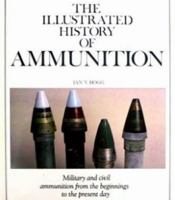 The Illustrated History Of Ammunition PDF