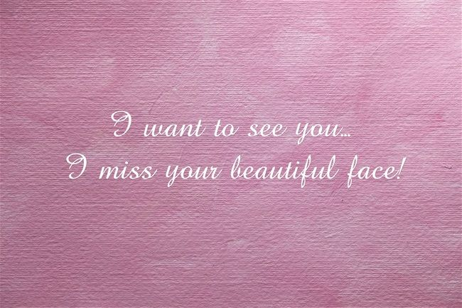 I Want To See You I Miss Your Beautiful Face Spruche