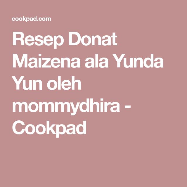 Resep Donat Maizena ala Yunda Yun oleh mommydhira - Cookpad