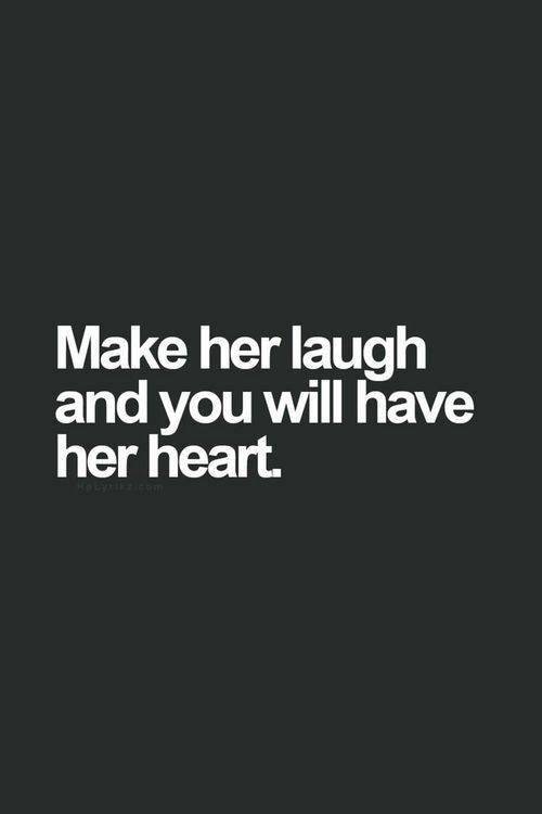 Make Her Laugh And You Will Have Her Heart Happy Sayings