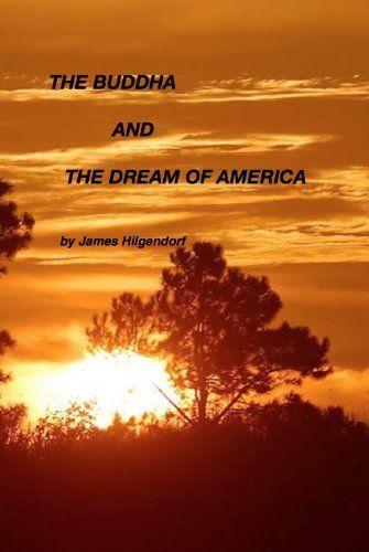The Buddha and the Dream of America by James Hilgendorf, http://www.amazon.com/dp/B0042AMG1U/ref=cm_sw_r_pi_dp_LwQEtb0YMVEPG
