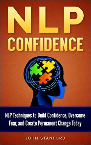 Nlp nlp techniques to build confidence overcome fear and create nlp nlp techniques to build confidence overcome fear and create permanent change today nlp books nlp techniques nlp for beginners fandeluxe Choice Image
