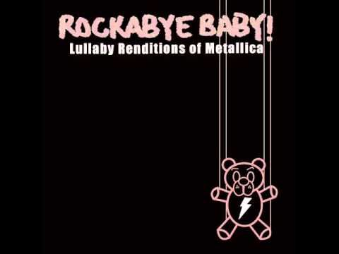 Nothing Else Matters Lullaby Renditions Of Metallica Rockabye Baby They Have No Doubt Radiohead Zepplin Its Fantas Rockabye Baby Metallica Lullabies
