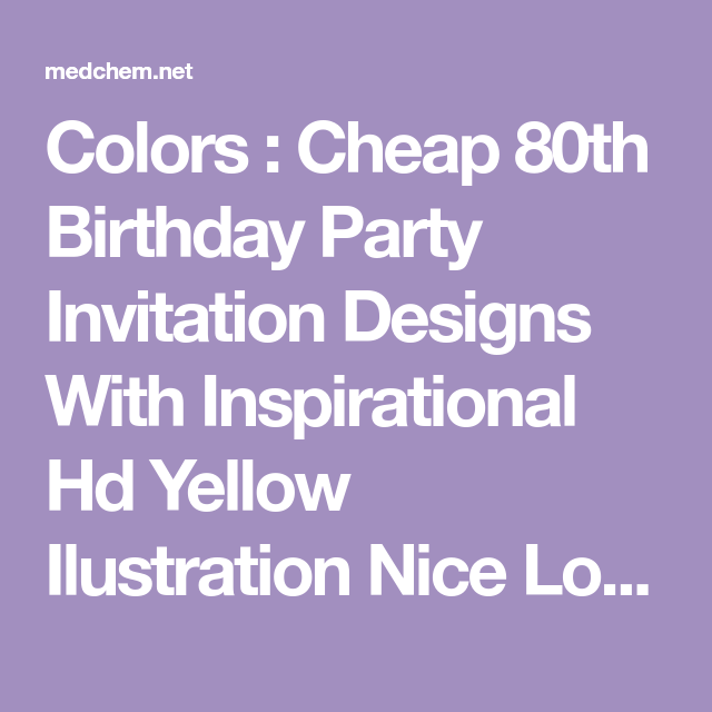 Colors Cheap 80th Birthday Party Invitation Designs With Inspirational Hd Yellow Ilustration Nice Looking Saying