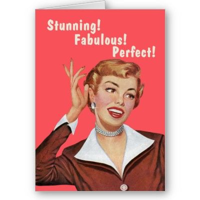 Stunning! Fabulous! Perfect! Funny birthday Cards by ...
