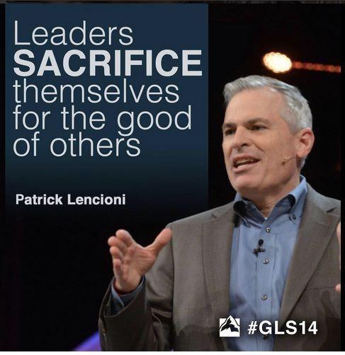 Leaders Sacrifice Themselves For The Good Of Others Patrick Lencioni Gls14 Effective Leadership Skills Leadership Quotes Global Leadership Summit
