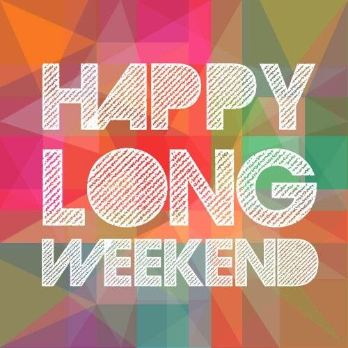 Long Weekend Long Weekend Quotes Happy Long Weekend Happy Weekend