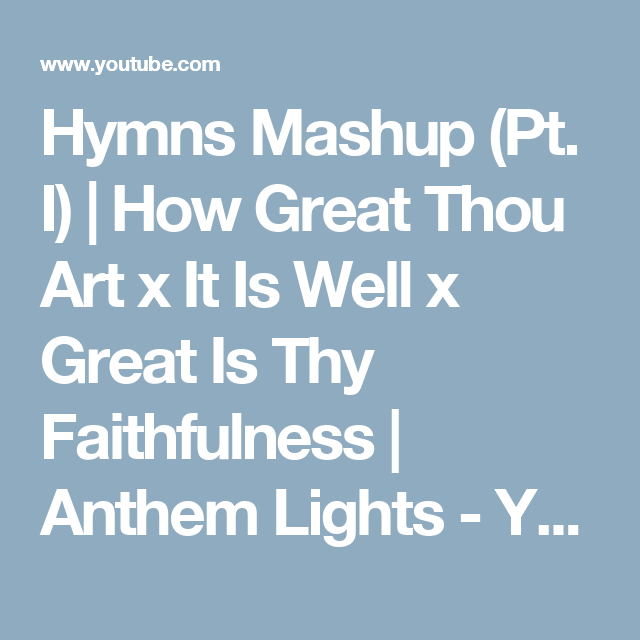 Hymns Mashup Pt I How Great Thou Art X It Is Well X Great Is