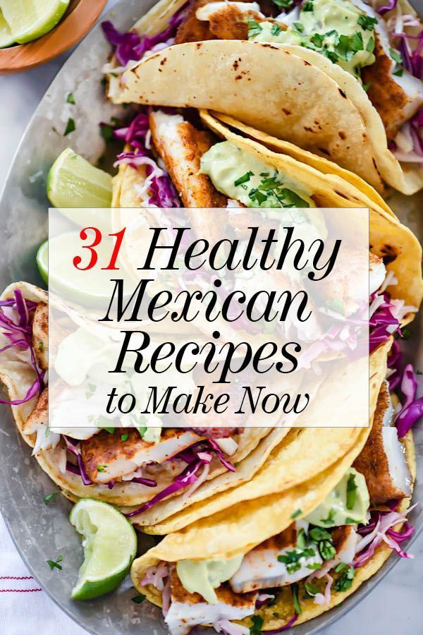 31 Healthy Mexican Recipes to Make Now Healthy mexican