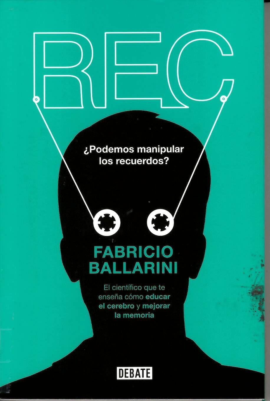 Rec : Por qué recordamos lo que recordamos y olvidamos lo que olvidamos / Fabricio Ballarini http://absysnetweb.bbtk.ull.es/cgi-bin/abnetopac01?TITN=554802