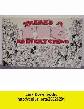 Theres a Pig in Every Crowd (9780671252151) Steve Henry, Kimble Mead , ISBN-10: 0671252151  , ISBN-13: 978-0671252151 ,  , tutorials , pdf , ebook , torrent , downloads , rapidshare , filesonic , hotfile , megaupload , fileserve