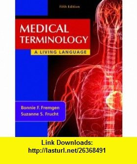 Medical terminology a living language 5th edition 9780132843478 medical terminology a living language 5th edition 9780132843478 bonnie f fremgen fandeluxe