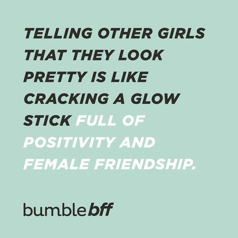 Quotes About Female Friendship Telling Other Girls That They Look Pretty Is Like Cracking A Glow