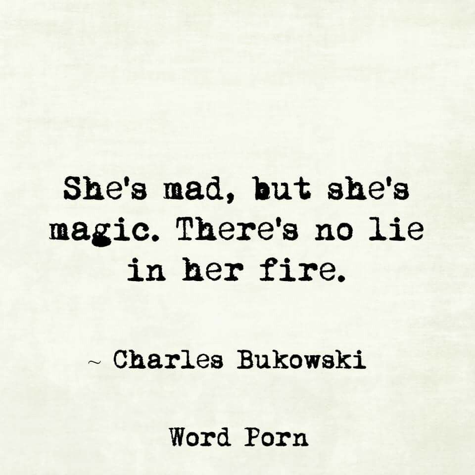 Mad Love Quotes She Is Fire  Quotes I Love  Pinterest  Charles Bukowski
