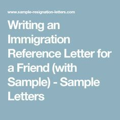 Writing an immigration reference letter for a friend with sample writing an immigration reference letter for a friend with sample spiritdancerdesigns Image collections