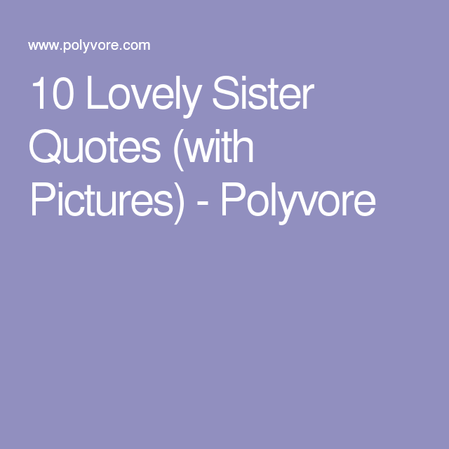 10 Lovely Sister Quotes (with Pictures) - Polyvore