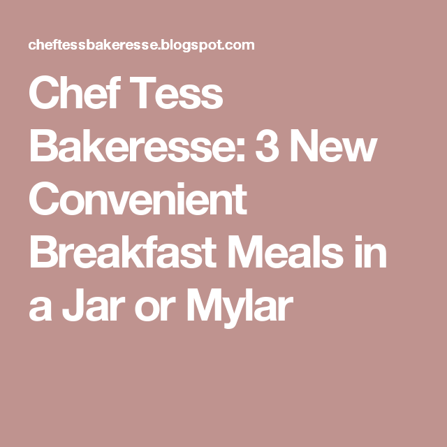 Chef Tess Bakeresse: 3 New Convenient Breakfast Meals in a Jar or Mylar