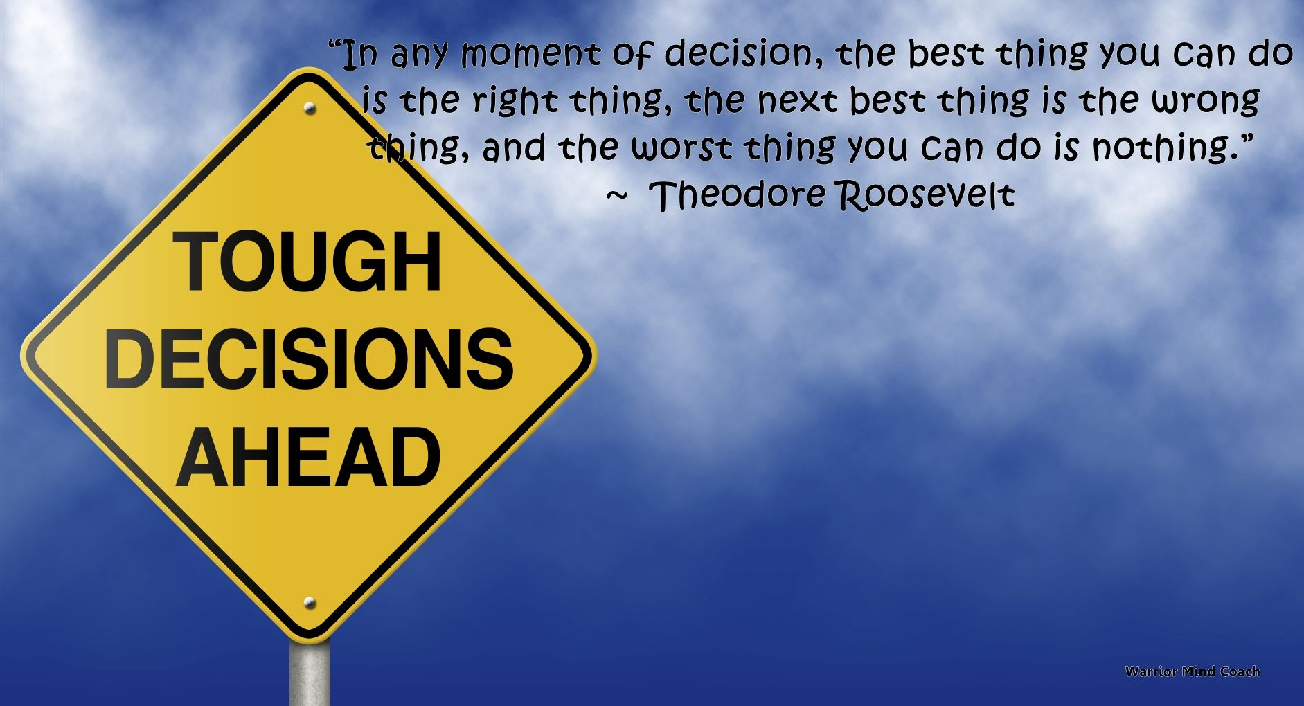 """Did I Make The Right Decision Quotes: """"In Any Moment Of Decision, The Best Thing You Can Do Is"""
