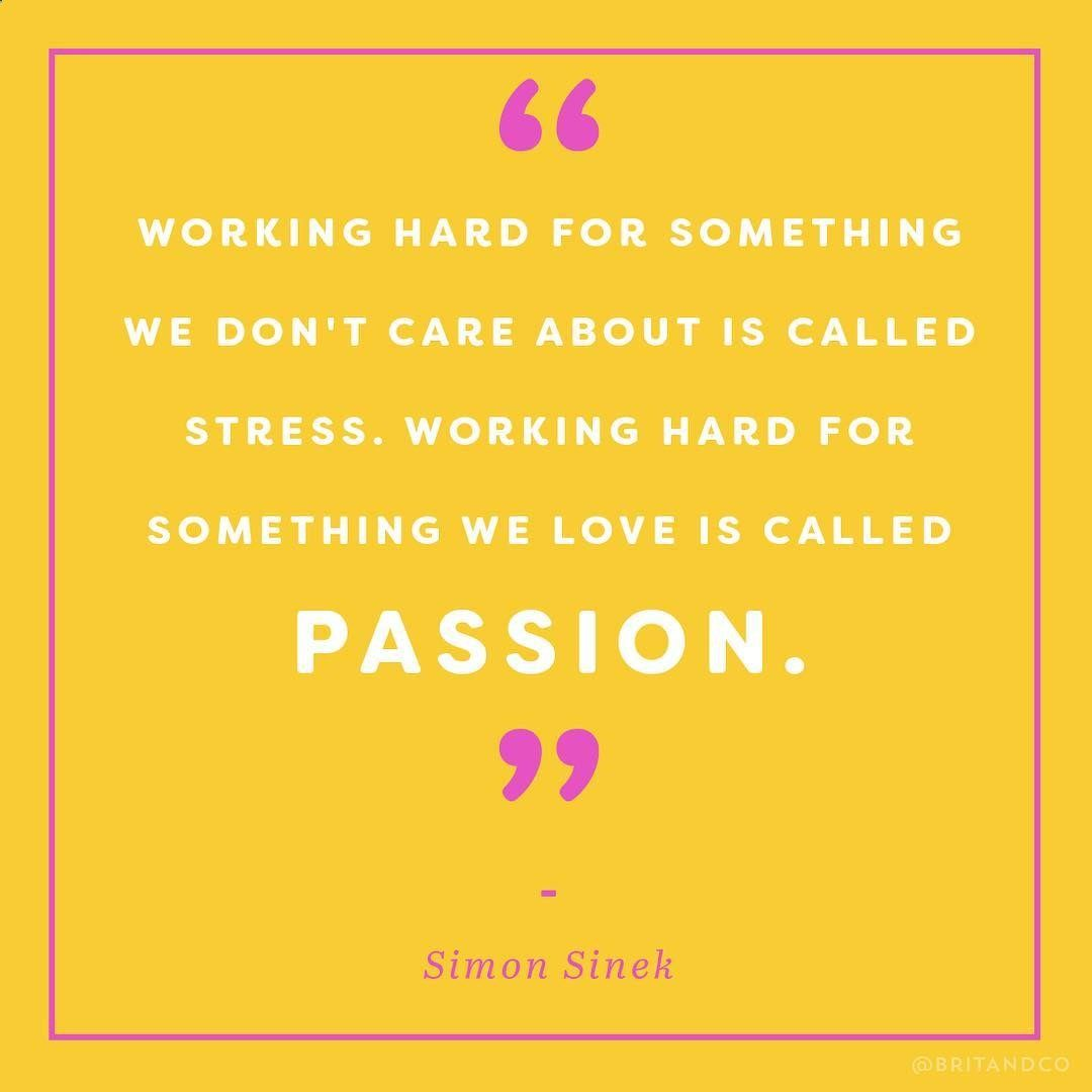 Working hard for something we dont care about is called stress. Working hard for something we love is called passion. - Simon Sinek