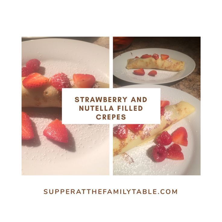 Strawberry Nutella Crepes  Supper At The Family Table