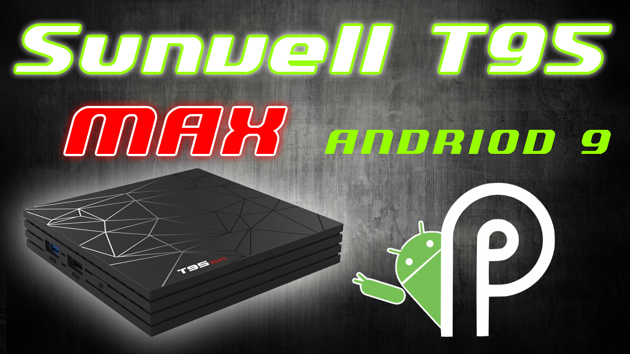 2019 Sunvell T95 Max Allwinner H6 Quad Core Android 9 Pie 6K UHD TV
