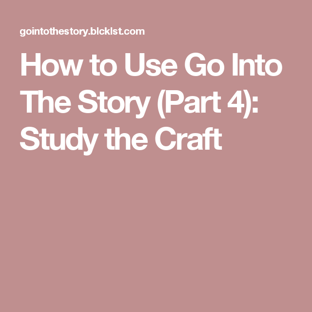 How to Use Go Into The Story (Part 4): Study the Craft