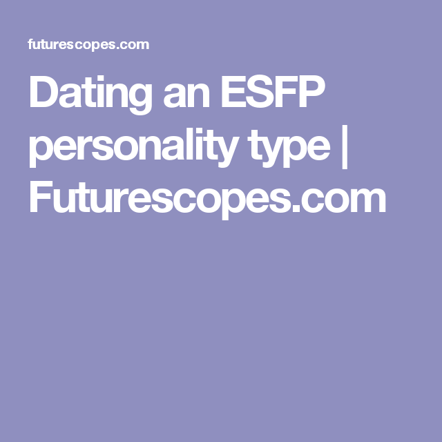 Dating an esfp personality type