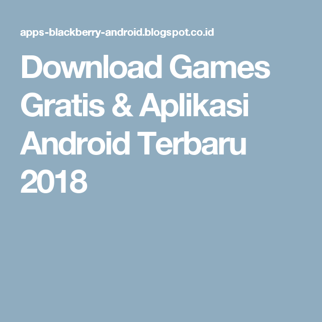 Download Games Gratis Aplikasi Android Terbaru 2018 Download