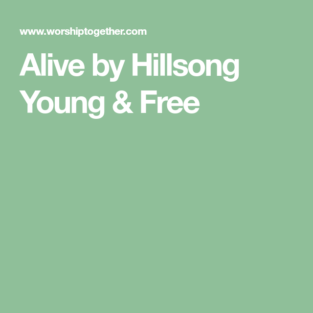 Alive By Hillsong Young Free Worship Pinterest Alive Lyrics
