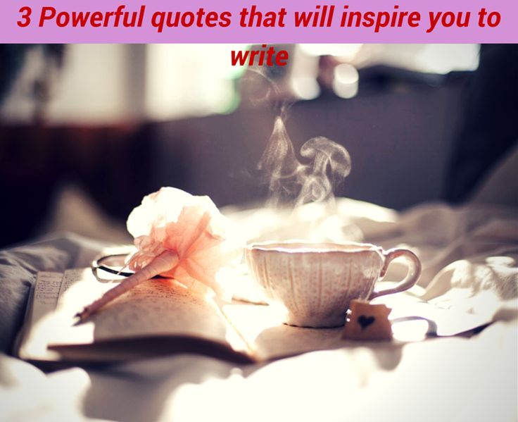3 powerful quotes that will inspire you to write