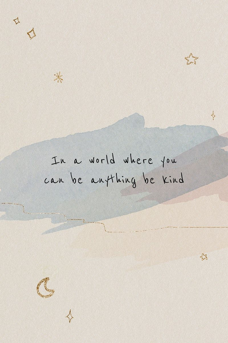 In A World Where You Can Be Anything Be Kind Inspirational Motivational Positive Quote Free Im Positive Quotes Wallpaper Quote Aesthetic Good Looking Quotes
